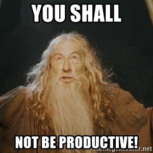 You shall not pass - You shall not be productive!