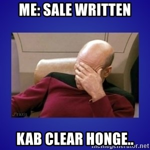 Picard facepalm  - me: sale written kab clear honge..
