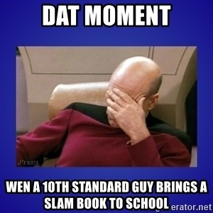 Picard facepalm  - dat moment wen a 10th standard guy brings a slam book to school