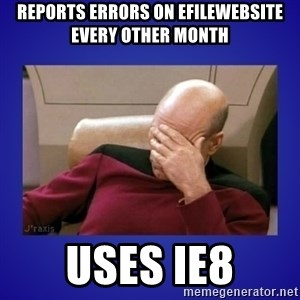 Picard facepalm  - reports errors on efilewebsite every other month Uses ie8