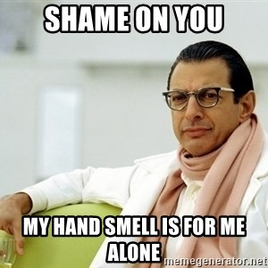 Jeff Goldblum - Shame on you my hand smell is for me alone