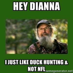 Si Robertson - HEY DIANNA  I JUST LIKE DUCK HUNTING & NOT NFL