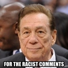 Donald Sterling -  For the Racist Comments
