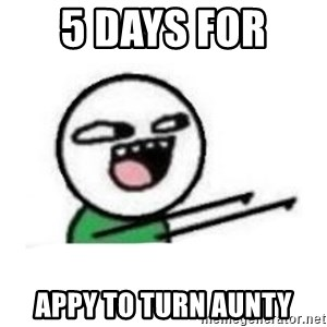 Mentira guapeton - 5 days for  appy to turn aunty