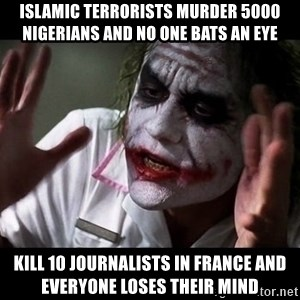 joker mind loss - Islamic terrorists murder 5000 nigerians and no one bats an eye kill 10 journalists in France and everyone loses their mind