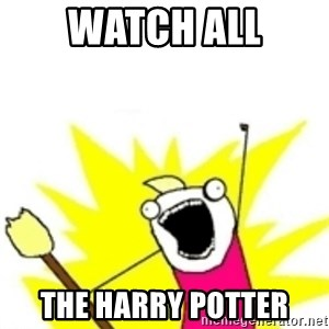 x all the y - Watch ALL the Harry Potter