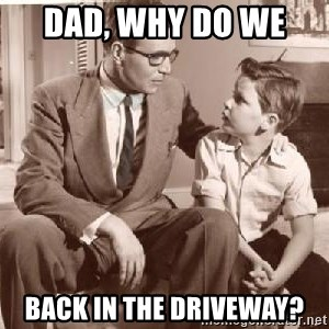 Racist Father - Dad, Why do we  back in the driveway?