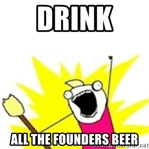 x all the y - Drink  All the Founders Beer