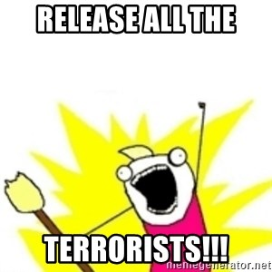 x all the y - Release all the Terrorists!!!