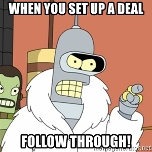 bender blackjack and hookers - when you set up a deal follow through!