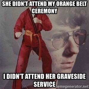 PTSD Karate Kyle - She didn't attend my orange belt ceremony I didn't attend her graveside service