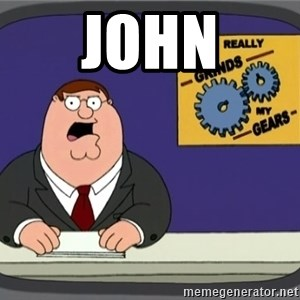 What really grinds my gears - john