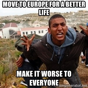 muslim immigrant - MOVE TO EUROPE FOR A BETTER LIFE MAKE IT WORSE TO EVERYONE