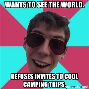 Hypocrite Gordon - Wants to see the world. Refuses invites to cool camping trips.