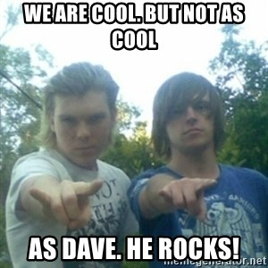 god of punk rock - We are cool. But not as cool As Dave. He rocks!
