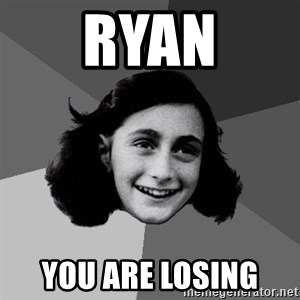Anne Frank Lol - Ryan You are losing