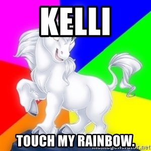Gayy Unicorn - Kelli Touch my rainbow.