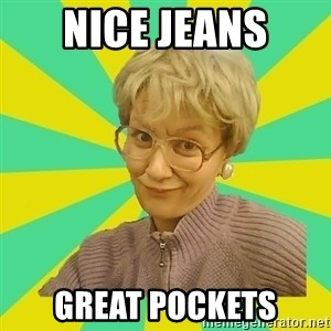 Sexual Innuendo Grandma - nice jeans great pockets