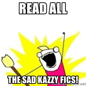 x all the y - read all the sad kazzy fics!