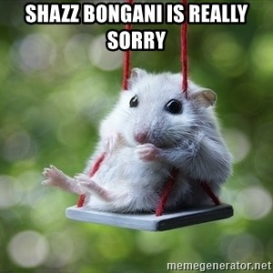 Sorry I'm not Sorry - Shazz Bongani is really Sorry