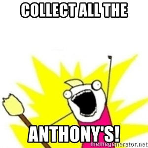 x all the y - COLLECT ALL THE ANTHONY'S!
