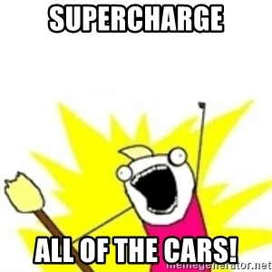 x all the y - Supercharge All of the cars!