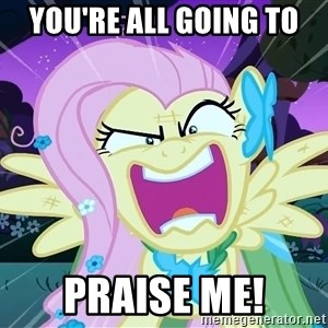 angry-fluttershy - You're all going to Praise me!