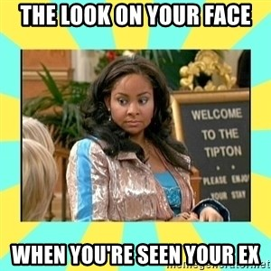 That's so Raven - the look on your face when you're seen your ex