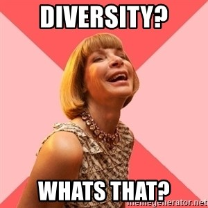 Amused Anna Wintour - Diversity? Whats that?