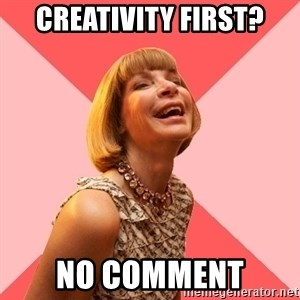 Amused Anna Wintour - Creativity first? No comment