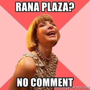 Amused Anna Wintour - Rana Plaza? No Comment