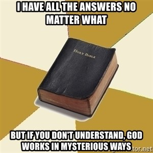 Denial Bible - I have all the answers no matter what but if you don't understand, god works in mysterious ways