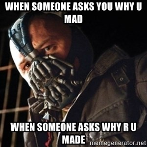 Only then you have my permission to die - When someone asks you why u mad When someone asks why r u made