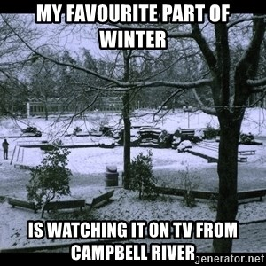 UVIC SNOWDAY - My favourite part of winter is watching it on tv from Campbell river