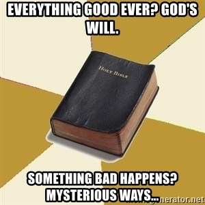 Denial Bible - everything good ever? god's will. something bad happens? mysterious ways...