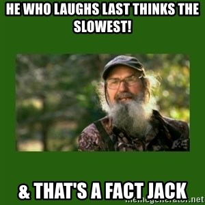 Si Robertson - He Who Laughs Last Thinks The Slowest! & That's A Fact Jack