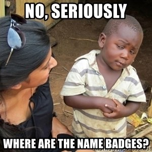 Skeptical Third world Child - No, seriously Where are the name badges?
