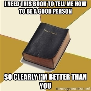 Denial Bible - I need this book to tell me how to be a good person so clearly I'm better than you