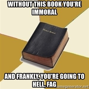 Denial Bible - Without this book you're immoral and frankly, you're going to hell, fag