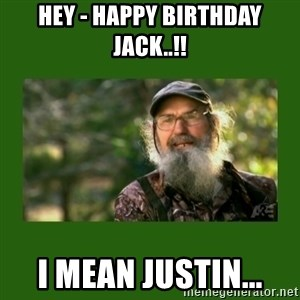 Si Robertson - Hey - Happy Birthday Jack..!! I Mean Justin...