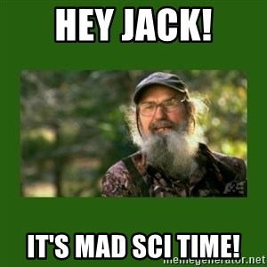 Si Robertson - Hey Jack! It's Mad Sci time!