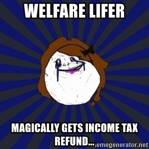 Forever Alone Girl - Welfare Lifer Magically Gets Income Tax Refund...
