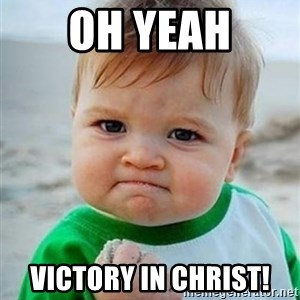 victory kid - OH YEAH VICTORY IN CHRIST!