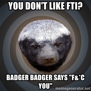 "Fearless Honeybadger - You don't like FTI? Badger Badger says ""f&*c you"""