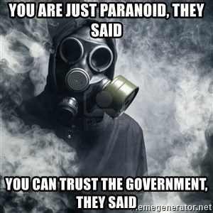gas mask - You are just paranoid, they said You can trust the government, they said