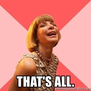 Amused Anna Wintour -  That's all.