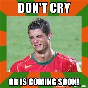 cristianoronaldo - Don't cry OR is coming soon!