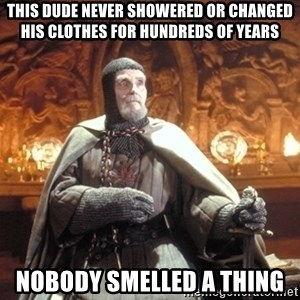 Grail Knight IJ - this dude never showered or changed his clothes for hundreds of years nobody smelled a thing