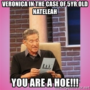 MAURY PV - VERONICA IN THE CASE OF 5YR OLD NATELEAH YOU ARE A HOE!!!