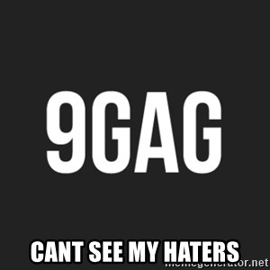 9gag meme -  Cant see my haters